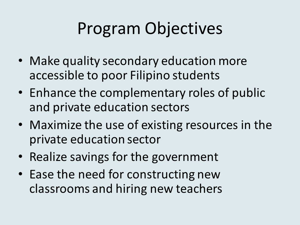 Program Objectives Make quality secondary education more accessible to poor Filipino students.