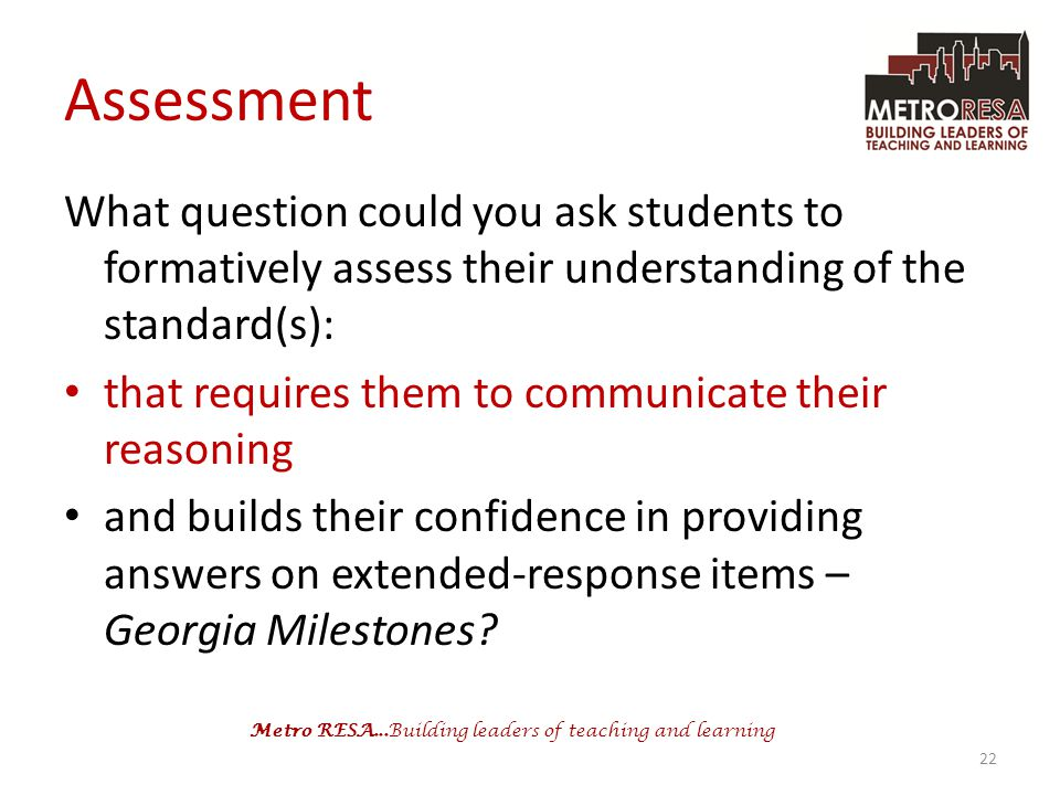 Assessment What question could you ask students to formatively assess their understanding of the standard(s):