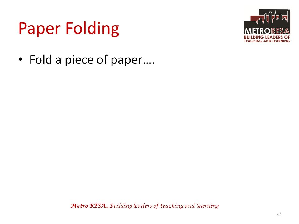 Paper Folding Fold a piece of paper….