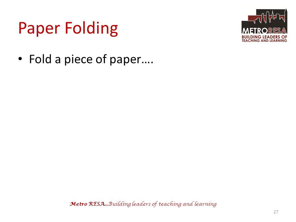 Paper Folding Fold a piece of paper….