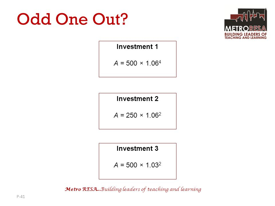 Odd One Out Investment 1 A = 500 × 1.064 Investment 2 A = 250 × 1.062