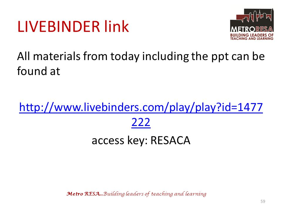 LIVEBINDER link All materials from today including the ppt can be found at. http://www.livebinders.com/play/play id=1477222.
