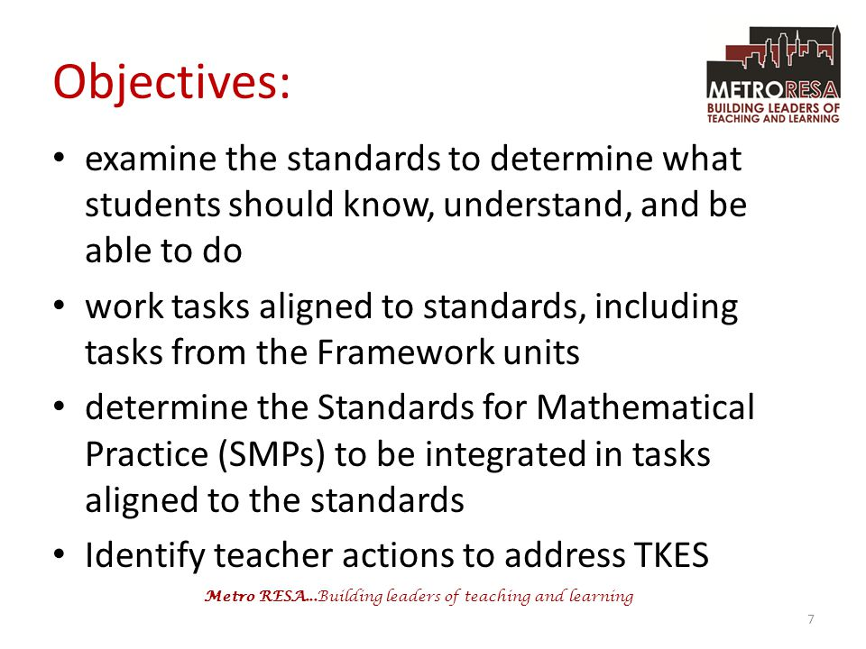 Objectives: examine the standards to determine what students should know, understand, and be able to do.