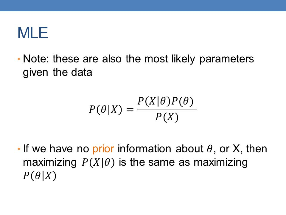 MLE Note: these are also the most likely parameters given the data