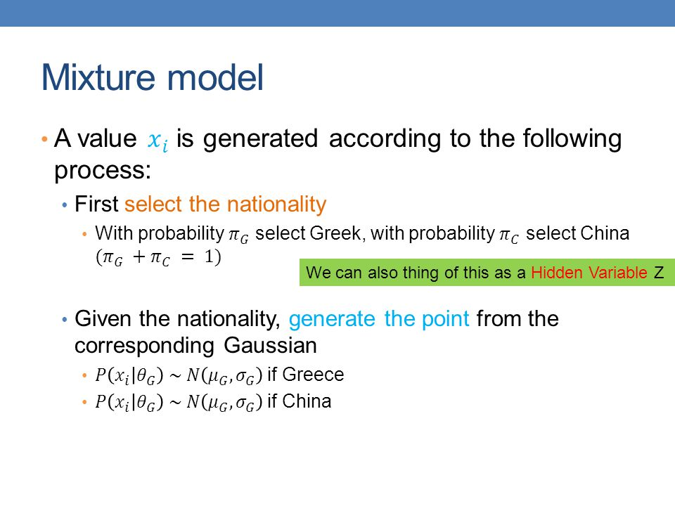 Mixture model A value 𝑥 𝑖 is generated according to the following process: First select the nationality.