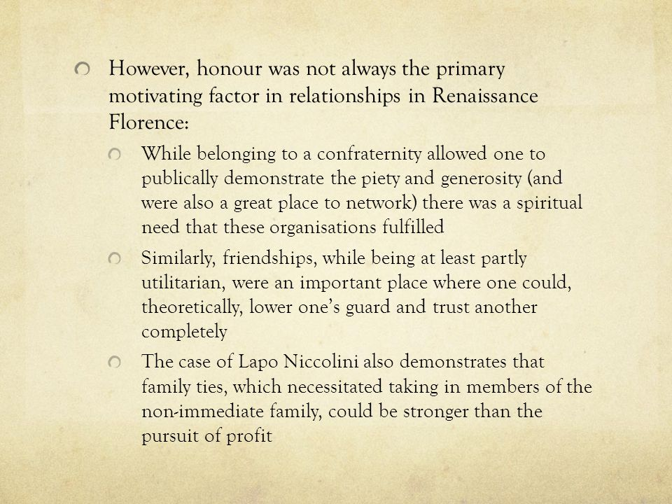 However, honour was not always the primary motivating factor in relationships in Renaissance Florence: