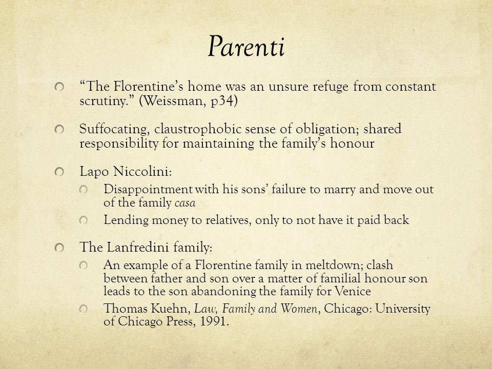 Parenti The Florentine's home was an unsure refuge from constant scrutiny. (Weissman, p34)