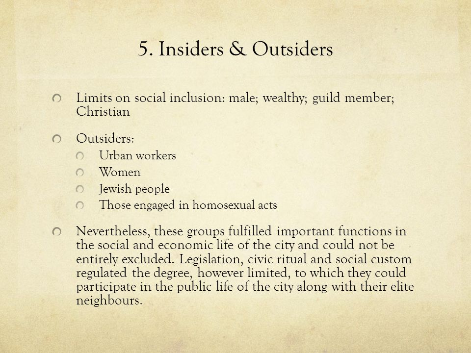 5. Insiders & Outsiders Limits on social inclusion: male; wealthy; guild member; Christian. Outsiders: