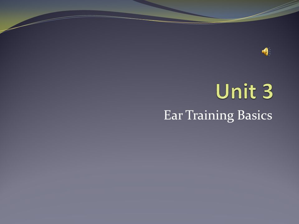 Unit 3 Ear Training Basics