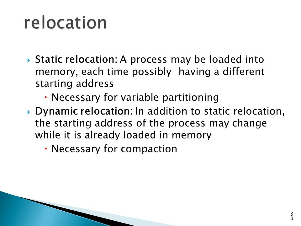 relocation Static relocation: A process may be loaded into memory, each time possibly having a different starting address.