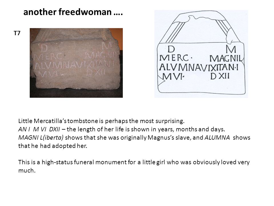 another freedwoman …. T7. Little Mercatilla's tombstone is perhaps the most surprising.