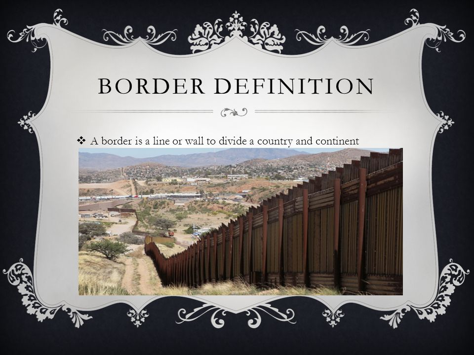 Border definition A border is a line or wall to divide a country and continent