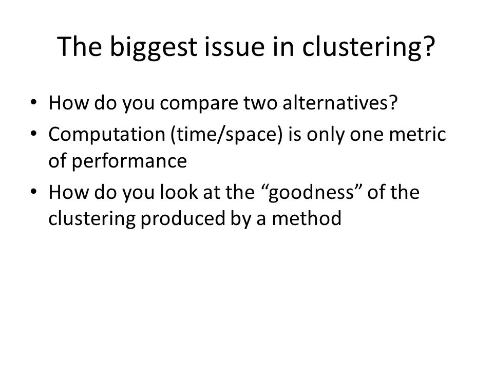 The biggest issue in clustering