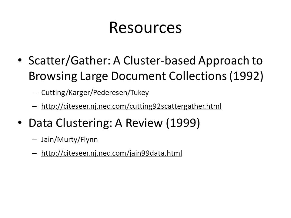 Resources Scatter/Gather: A Cluster-based Approach to Browsing Large Document Collections (1992) Cutting/Karger/Pederesen/Tukey.