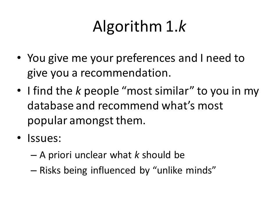Algorithm 1.k You give me your preferences and I need to give you a recommendation.