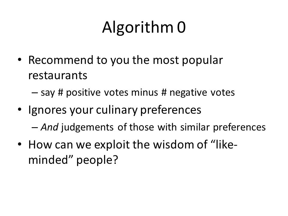 Algorithm 0 Recommend to you the most popular restaurants