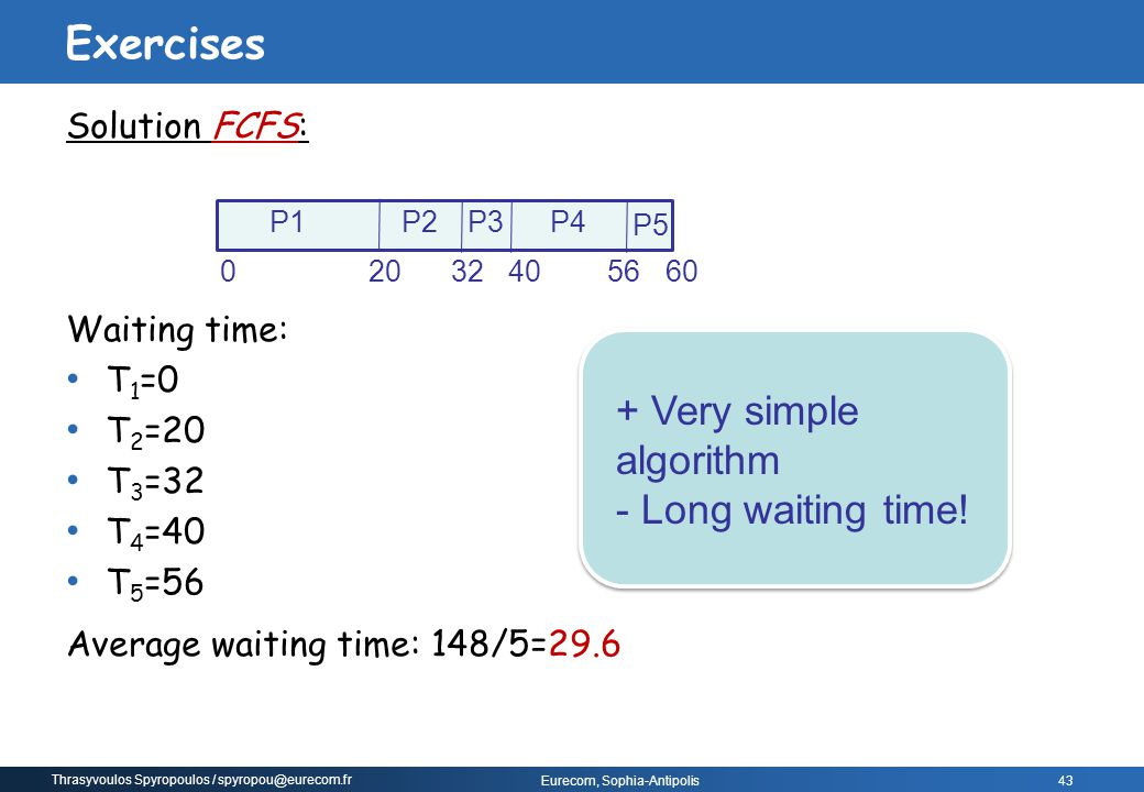 Exercises + Very simple algorithm - Long waiting time! Solution FCFS: