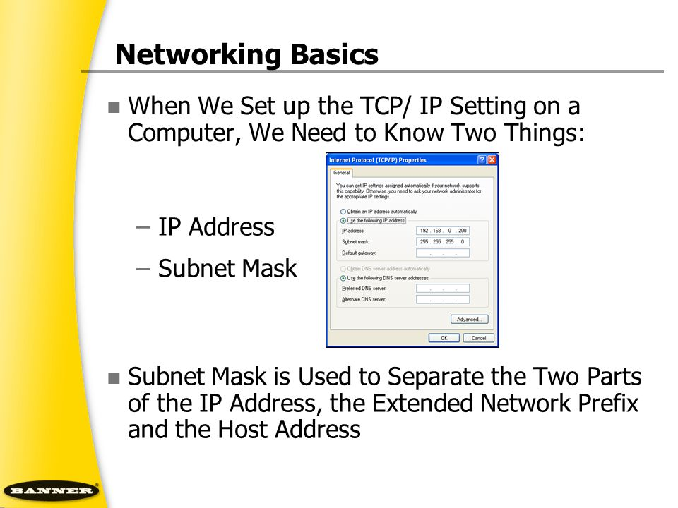 Networking Basics When We Set up the TCP/ IP Setting on a Computer, We Need to Know Two Things: IP Address.
