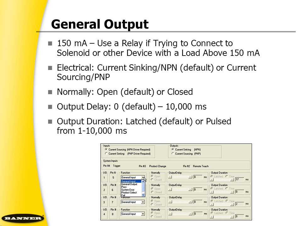 General Output 150 mA – Use a Relay if Trying to Connect to Solenoid or other Device with a Load Above 150 mA.