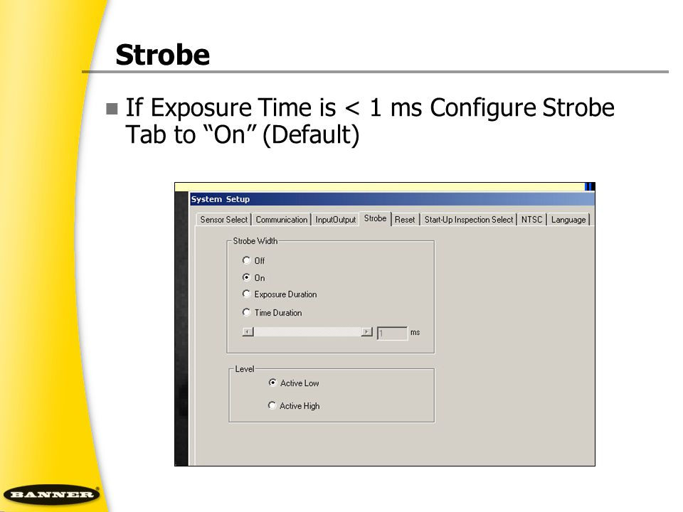 Strobe If Exposure Time is < 1 ms Configure Strobe Tab to On (Default)