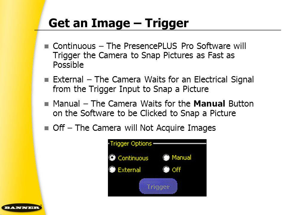 Get an Image – Trigger Continuous – The PresencePLUS Pro Software will Trigger the Camera to Snap Pictures as Fast as Possible.