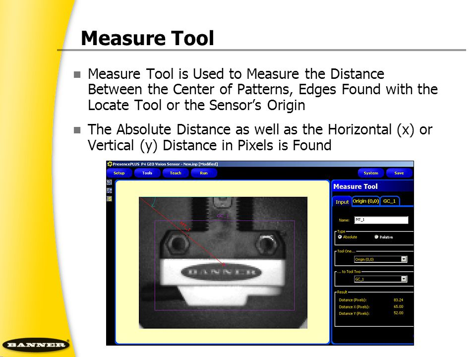 Measure Tool Measure Tool is Used to Measure the Distance Between the Center of Patterns, Edges Found with the Locate Tool or the Sensor's Origin.