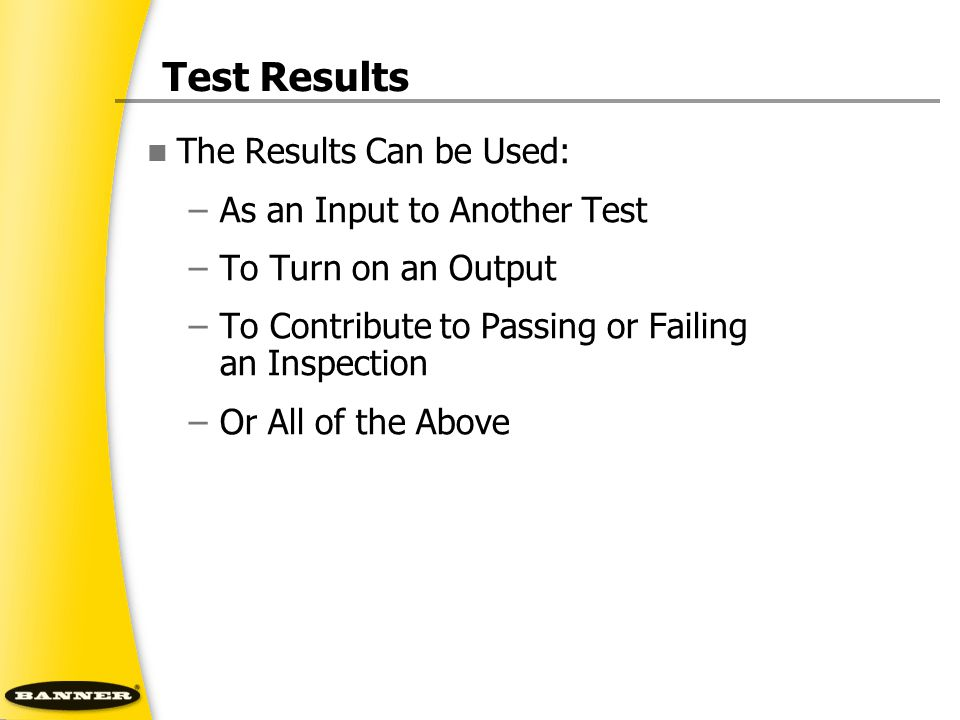 Test Results The Results Can be Used: As an Input to Another Test