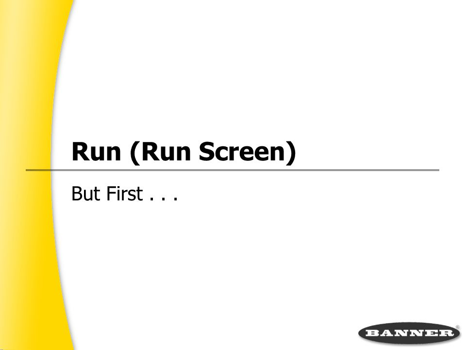Run (Run Screen) But First . . .
