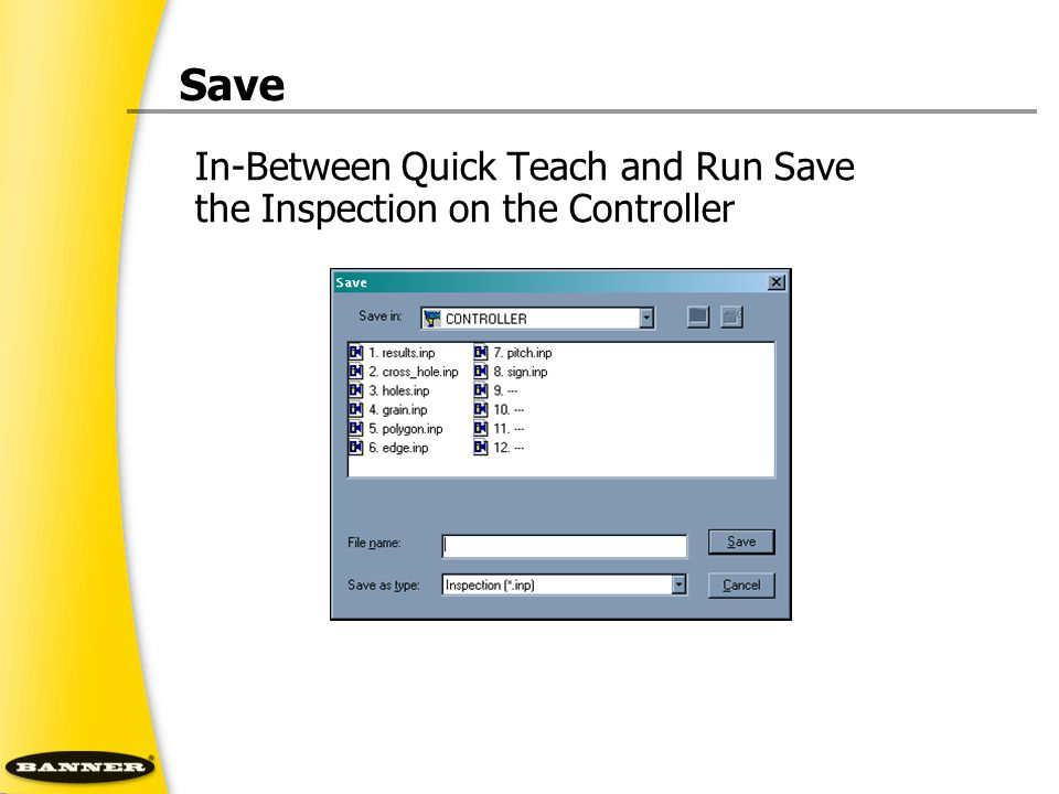 Save In-Between Quick Teach and Run Save the Inspection on the Controller