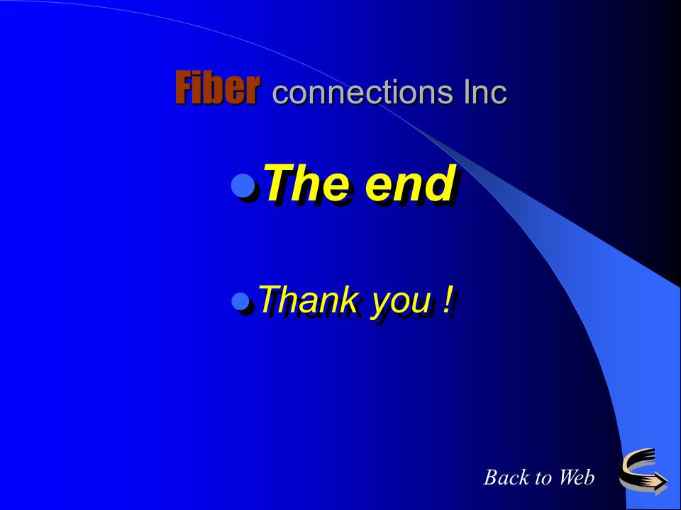 Fiber connections Inc The end Thank you ! Back to Web
