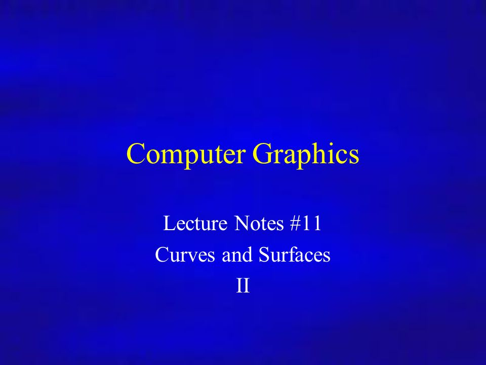 Lecture Notes #11 Curves and Surfaces II