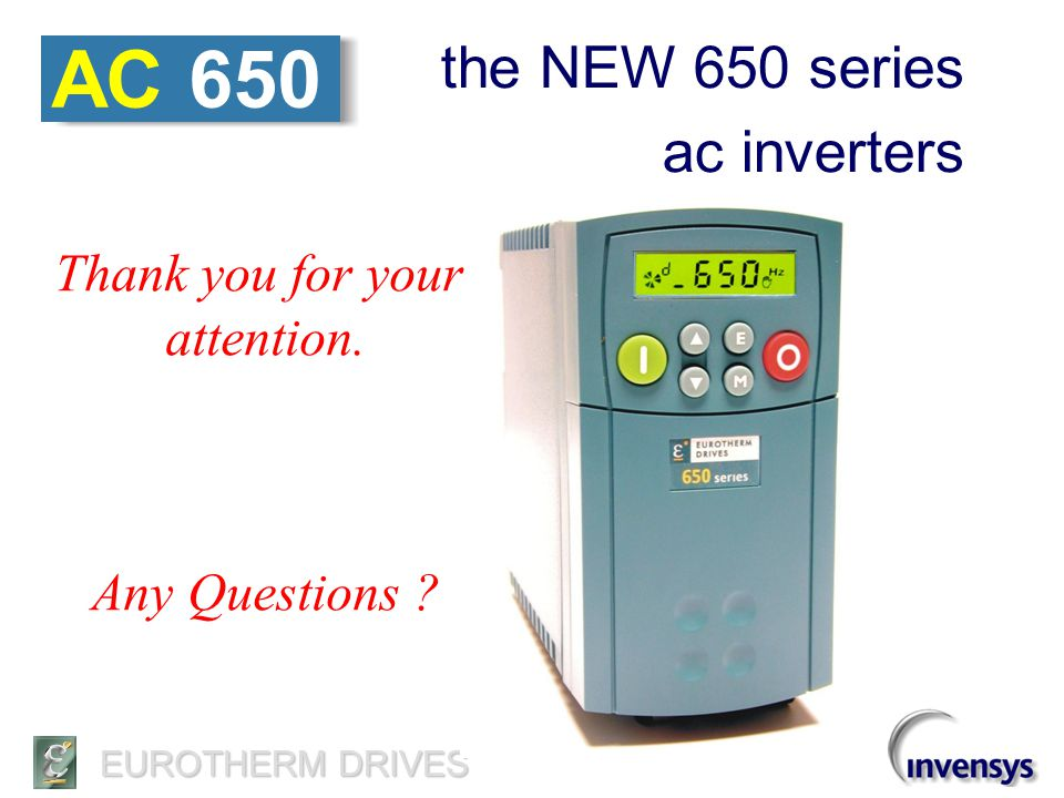 AC 650 the NEW 650 series ac inverters Thank you for your attention.