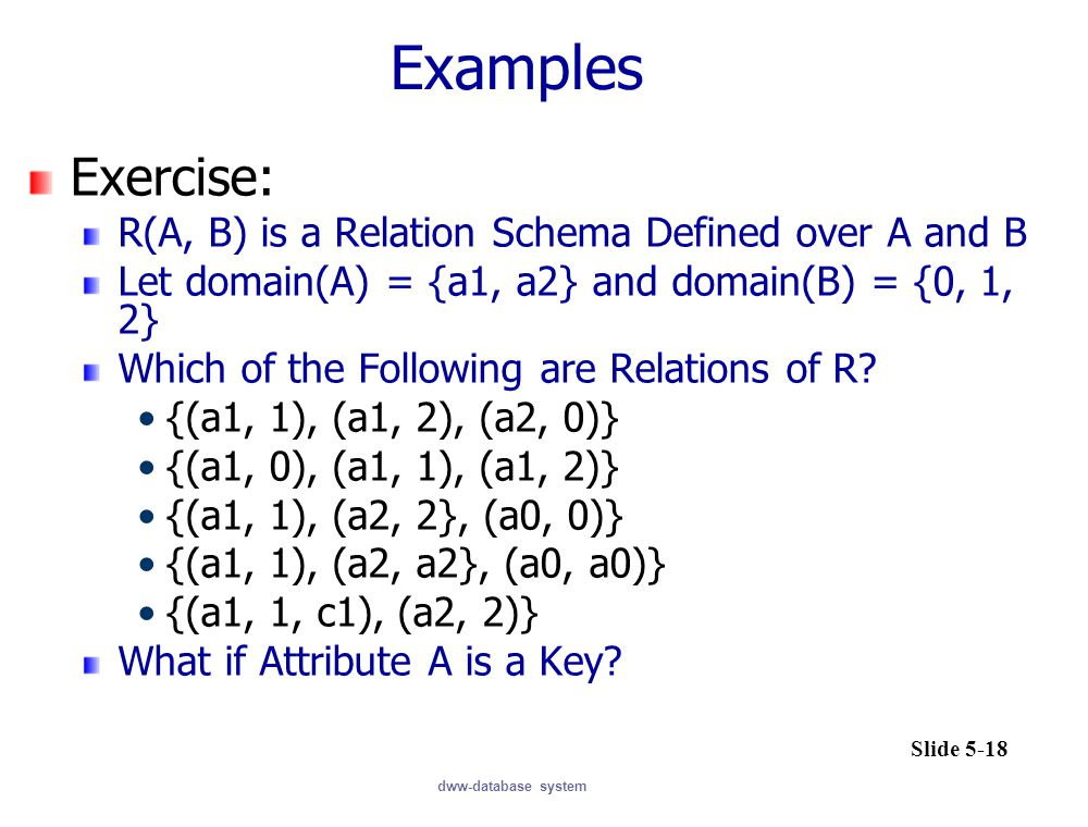 Examples Exercise: R(A, B) is a Relation Schema Defined over A and B