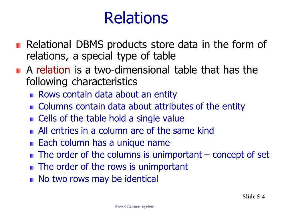 Relations Relational DBMS products store data in the form of relations, a special type of table.