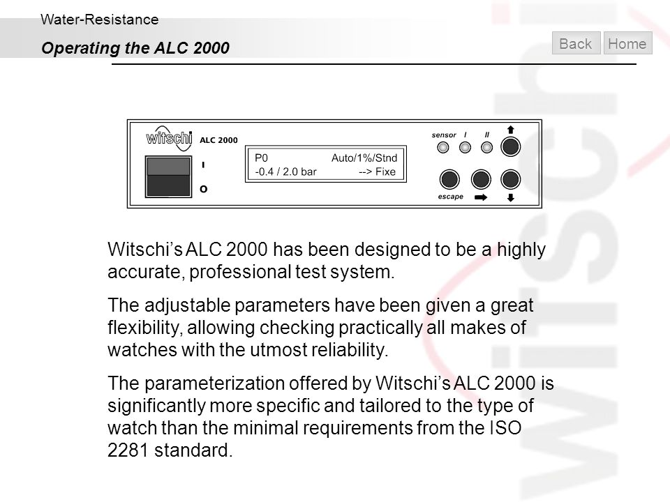 Water-Resistance Operating the ALC 2000. Back. Home. Witschi's ALC 2000 has been designed to be a highly accurate, professional test system.