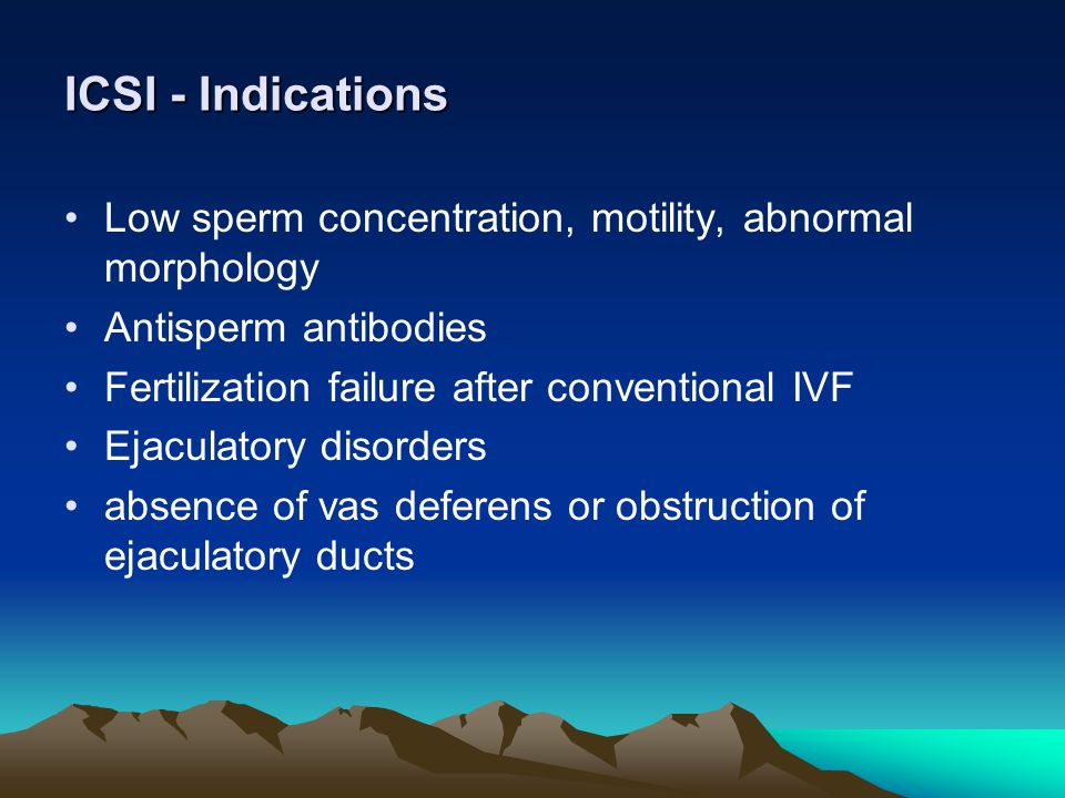 ICSI - Indications Low sperm concentration, motility, abnormal morphology. Antisperm antibodies. Fertilization failure after conventional IVF.