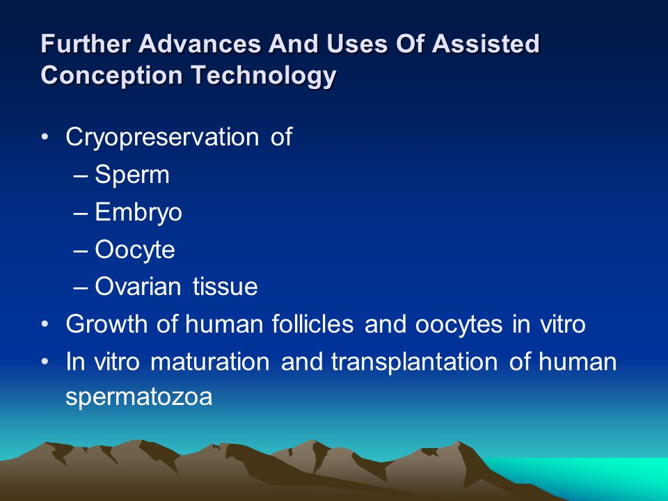 Further Advances And Uses Of Assisted Conception Technology