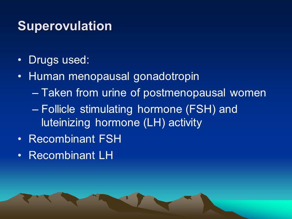 Superovulation Drugs used: Human menopausal gonadotropin