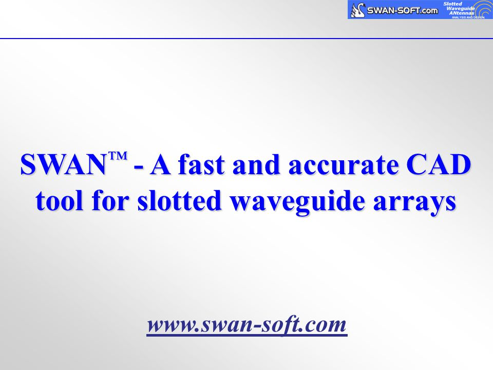 SWAN™ - A fast and accurate CAD tool for slotted waveguide arrays