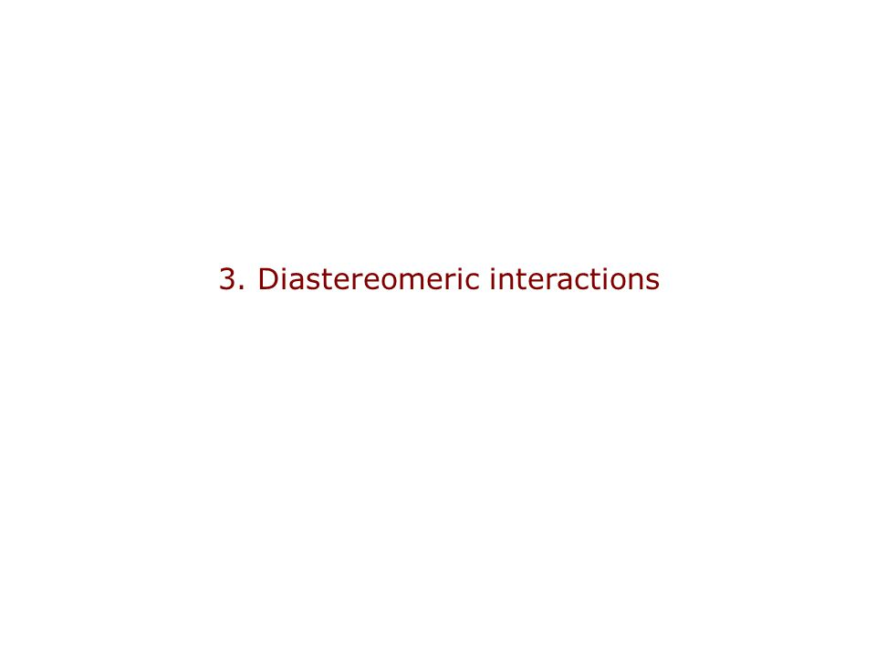 3. Diastereomeric interactions