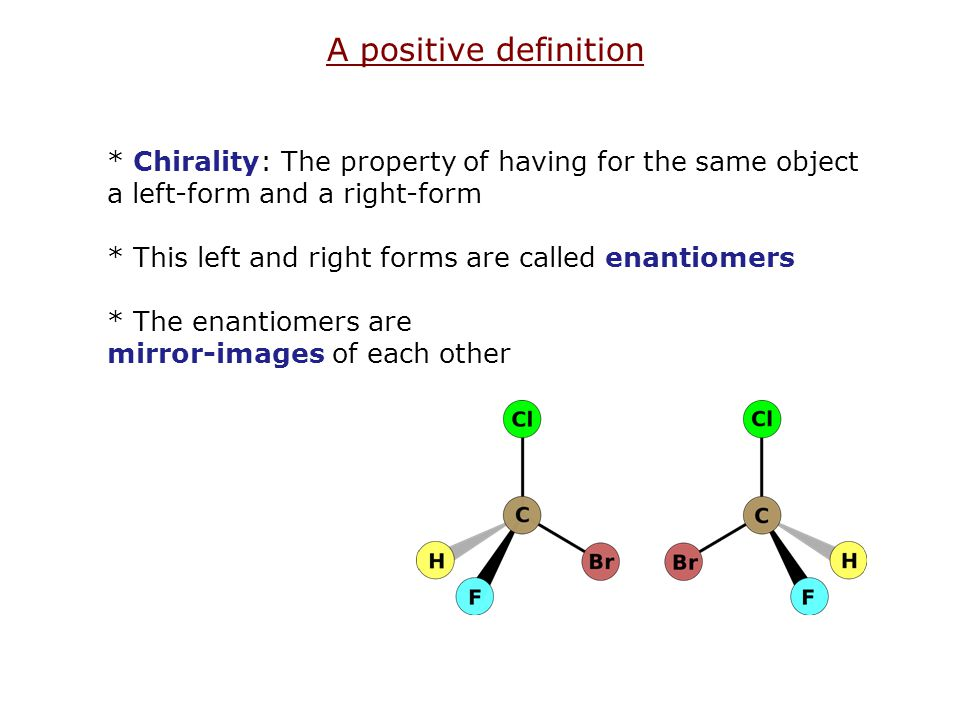 A positive definition * Chirality: The property of having for the same object a left-form and a right-form.