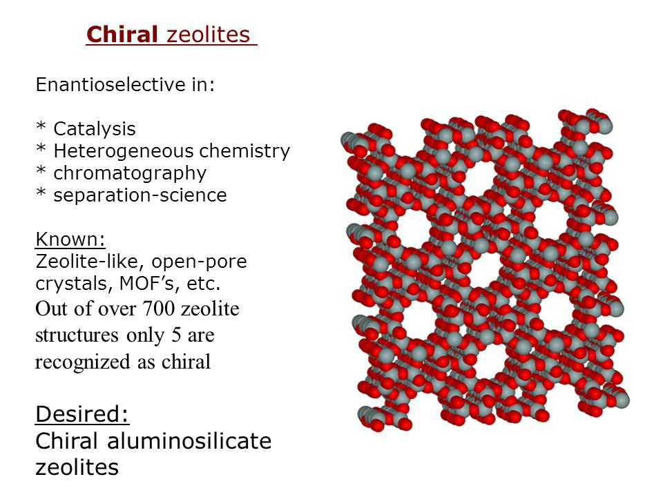 Out of over 700 zeolite structures only 5 are recognized as chiral