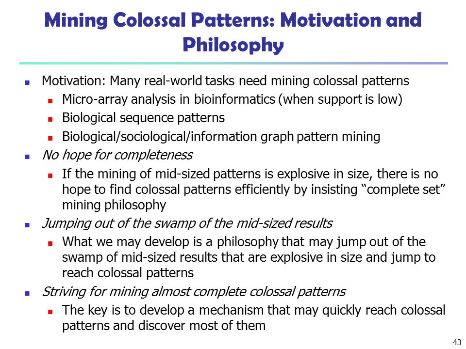 Mining Colossal Patterns: Motivation and Philosophy