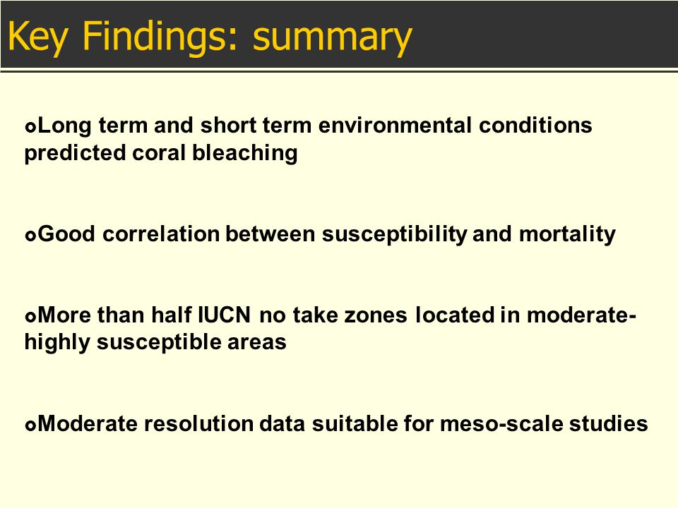 Key Findings: summary Long term and short term environmental conditions predicted coral bleaching.