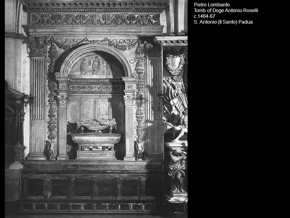 Pietro Lombardo Tomb of Doge Antonio Roselli. c.1464-67. S. Antonio (Il Santo) Padua.