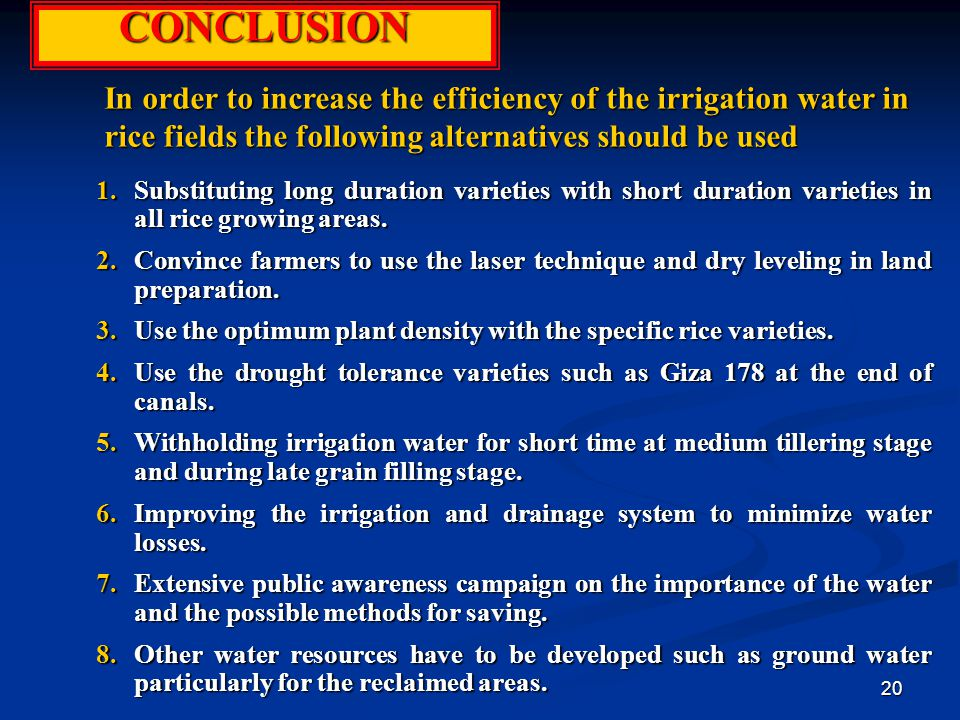 CONCLUSION In order to increase the efficiency of the irrigation water in rice fields the following alternatives should be used.