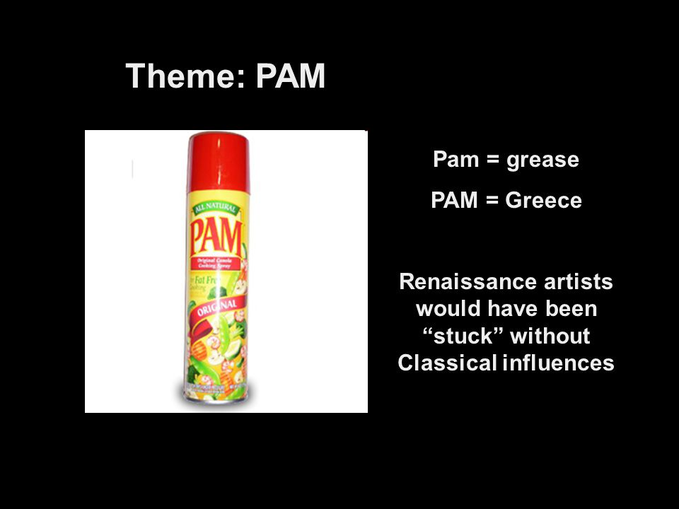 Theme: PAM Pam = grease PAM = Greece