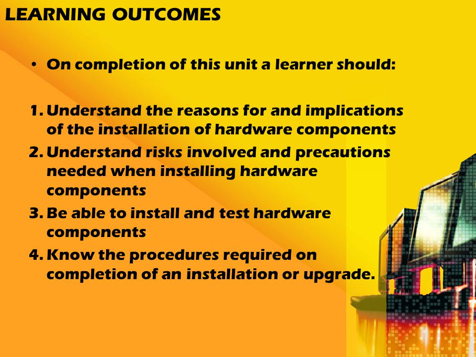 LEARNING OUTCOMES On completion of this unit a learner should: