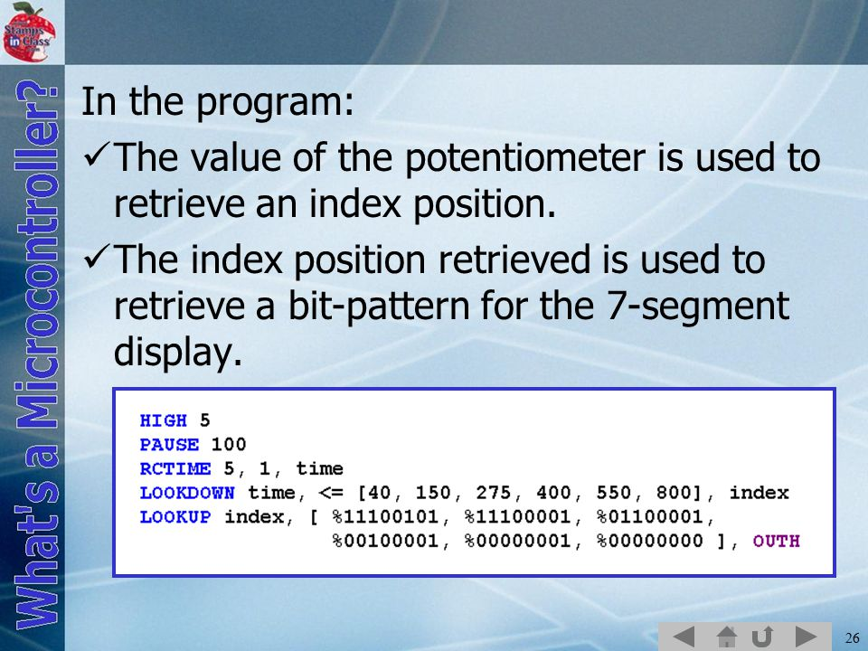 In the program: The value of the potentiometer is used to retrieve an index position.