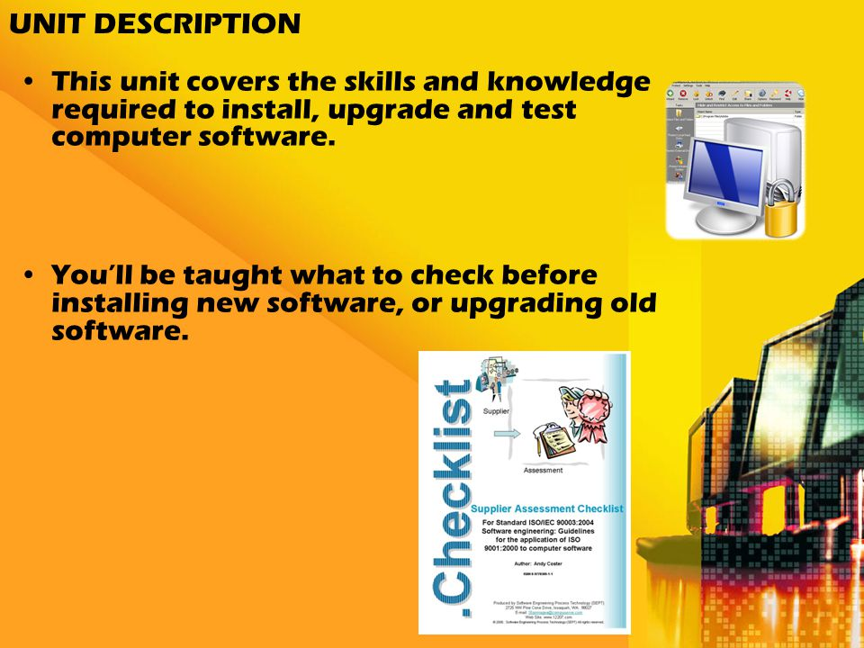 UNIT DESCRIPTION This unit covers the skills and knowledge required to install, upgrade and test computer software.